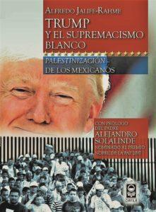 Trump y el supremacismo blanco. Palestinización de los mexicanos (2017)